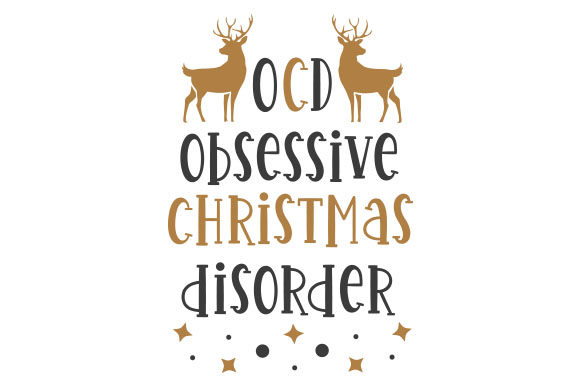 OCD Obsessive Christmas Disorder Christmas Craft Cut File By Creative Fabrica Crafts