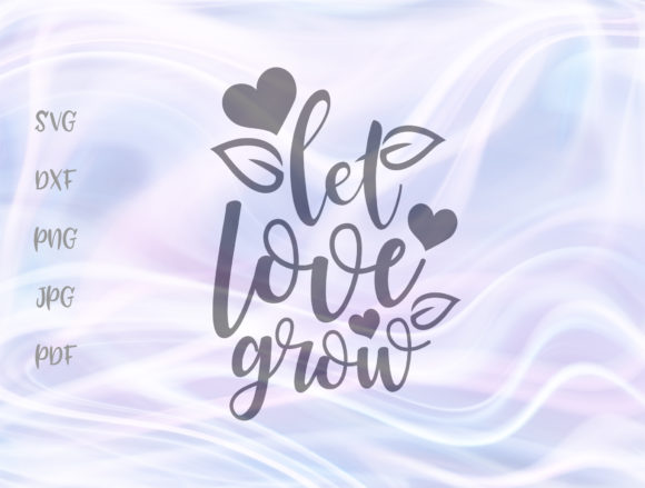 Download Free Let Love Grow Cut File Graphic By Digitals By Hanna Creative for Cricut Explore, Silhouette and other cutting machines.