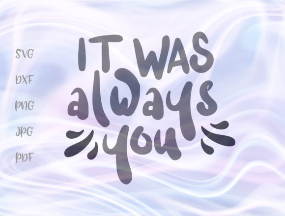 Love Sign It Was Always You Cut File Graphic By Digitals by Hanna