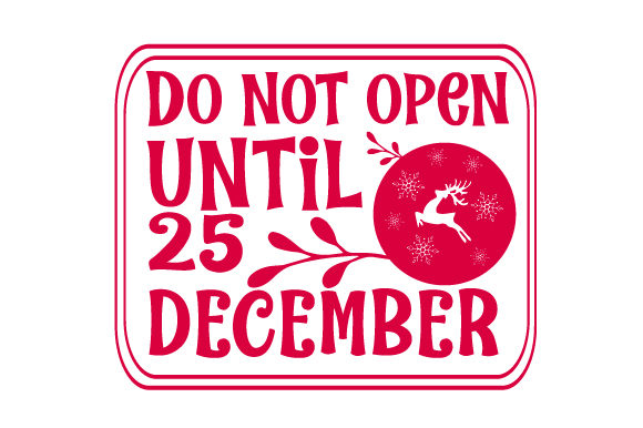 Do Not Open Until 25 December Christmas Craft Cut File By Creative Fabrica Crafts