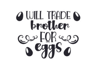 Will Trade Brother for Eggs Easter Craft Cut File By Creative Fabrica Crafts