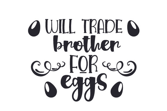 Download Free Will Trade Brother For Eggs Svg Cut File By Creative Fabrica for Cricut Explore, Silhouette and other cutting machines.