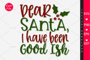 DEAR SANTA, I HAVE BEEN GOOD ISH SVG Graphic By OrinDesign