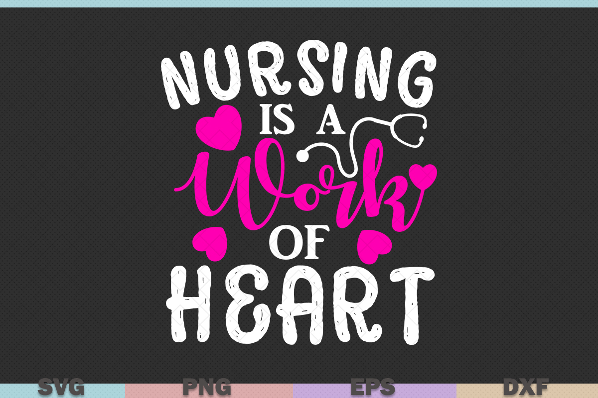Nursing Is A Work Of Heart Nursing Graphic By Graphicza
