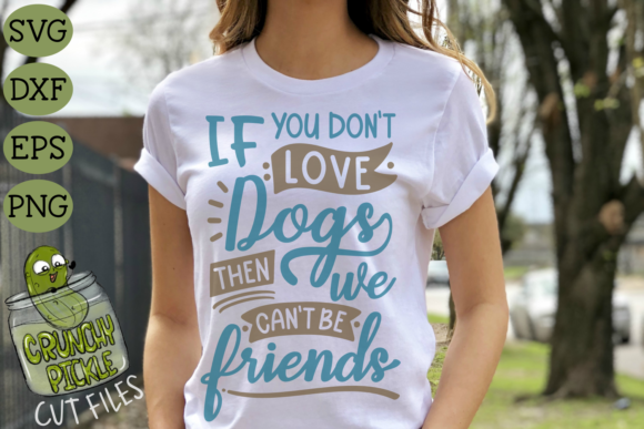 If You Don't Love Dogs then We Can't Be Gráfico Crafts Por Crunchy Pickle