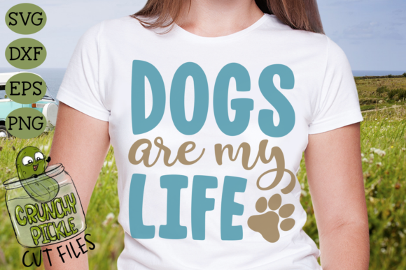 Dogs Are My Life Graphic Crafts By Crunchy Pickle