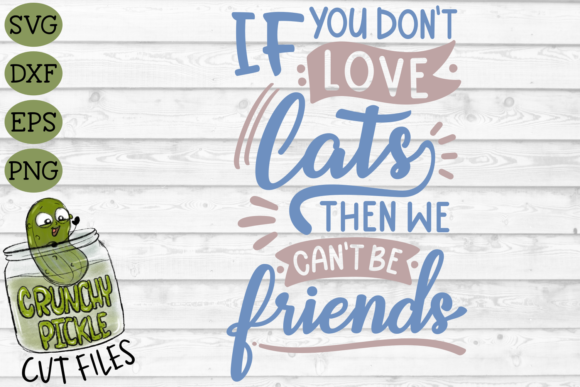 If You Don't Love Cats then We Can't Be Graphic Crafts By Crunchy Pickle - Image 2