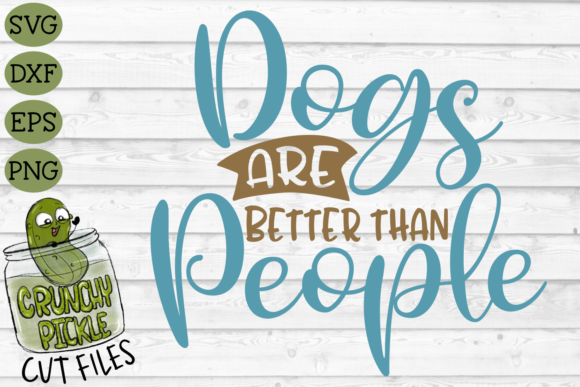 Dogs Are Better Than People Graphic Crafts By Crunchy Pickle - Image 2