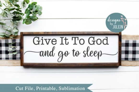 Download Free Give It To God And Go To Sleep Graphic By Designs By Jolein for Cricut Explore, Silhouette and other cutting machines.