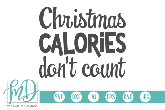 Christmas Calories Don't Count Graphic Crafts By Morgan Day Designs