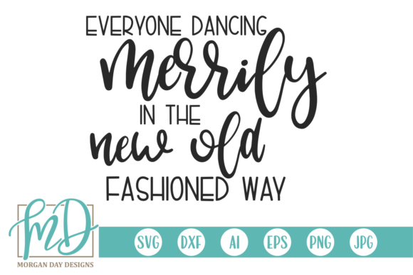 Everyone Dancing Merrily Graphic Crafts By Morgan Day Designs
