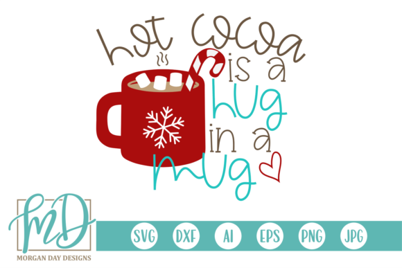 Download Free Hot Cocoa Is A Hug In A Mug Graphic By Morgan Day Designs SVG Cut Files