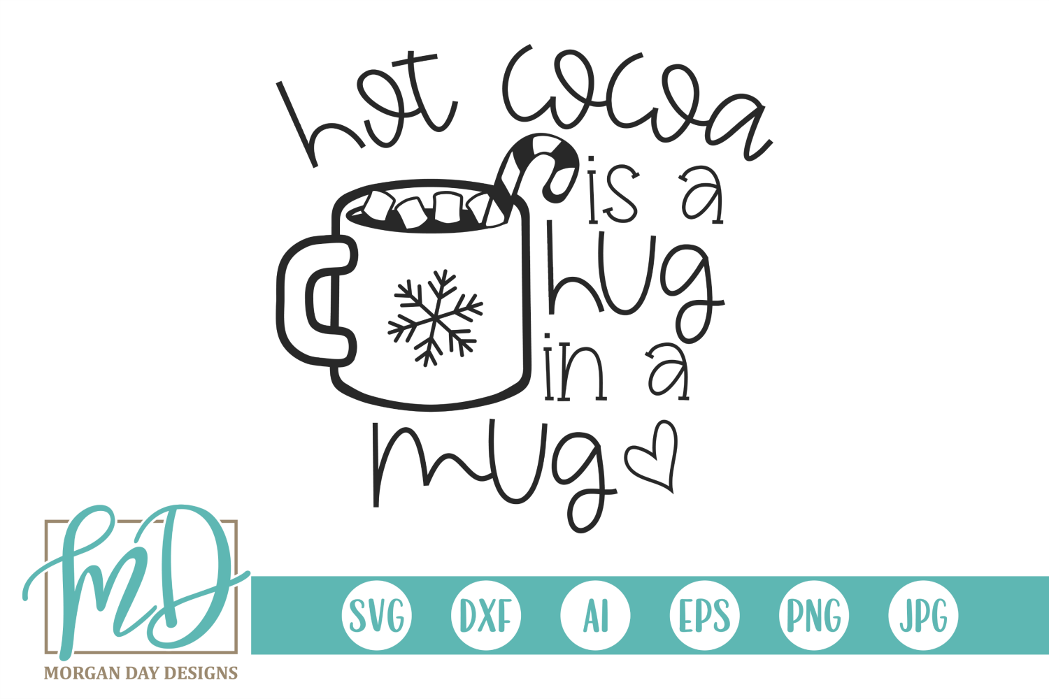 Download Free Hot Cocoa Is A Hug In A Mug Graphic By Morgan Day Designs for Cricut Explore, Silhouette and other cutting machines.