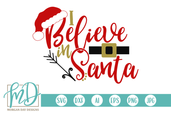 I Believe in Santa Graphic Crafts By Morgan Day Designs