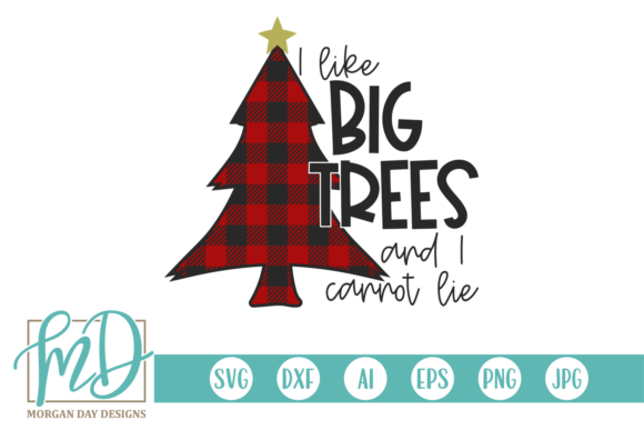 I Like Big Trees and I Cannot Lie Graphic By Morgan Day Designs