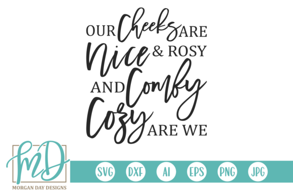 Our Cheeks Are Nice and Rosy Graphic Crafts By Morgan Day Designs