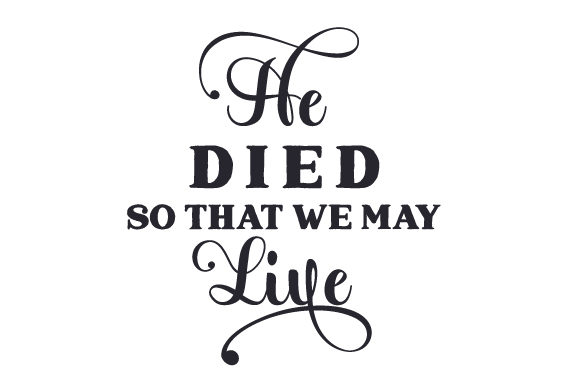 Download Free He Died So That We May Live Svg Cut File By Creative Fabrica for Cricut Explore, Silhouette and other cutting machines.