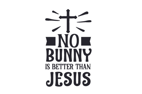 Download Free No Bunny Is Better Than Jesus Svg Cut File By Creative Fabrica for Cricut Explore, Silhouette and other cutting machines.