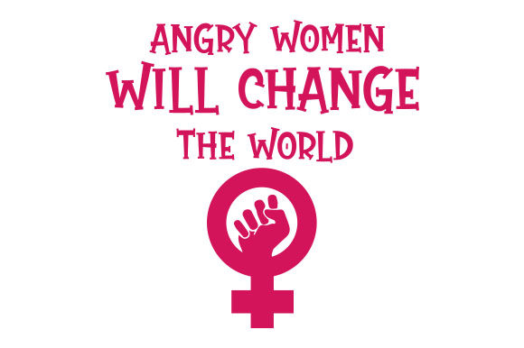 Angry Woman Will Change the World Motivational Craft Cut File By Creative Fabrica Crafts