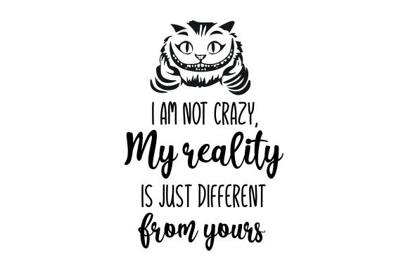 I Am Not Crazy, My Reality is Just Different Craft Design By Creative Fabrica Crafts