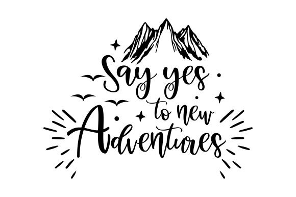 Download Free Say Yes To New Adventures Svg Cut File By Creative Fabrica for Cricut Explore, Silhouette and other cutting machines.