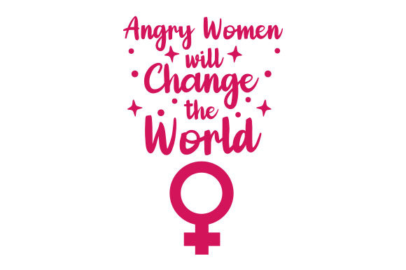 Angry Women Will Change the World Craft Design By Creative Fabrica Crafts