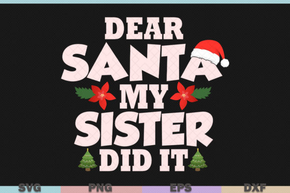 Download Free Dear Santa My Sister Did It Christmas Graphic By Graphicza SVG Cut Files