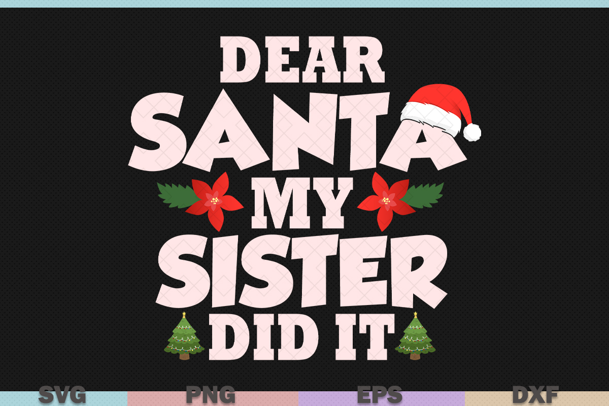 Download Free Dear Santa My Sister Did It Christmas Graphic By Graphicza for Cricut Explore, Silhouette and other cutting machines.