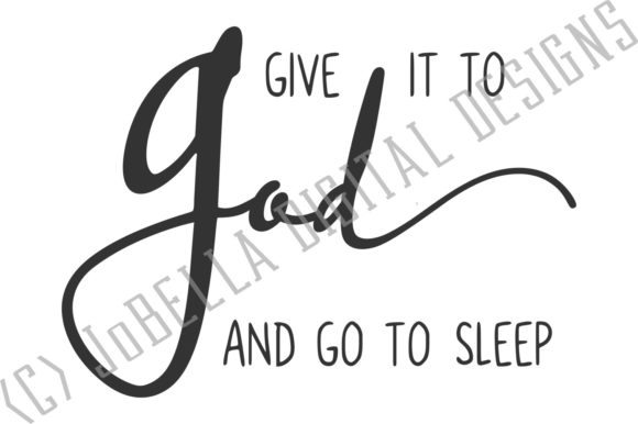 Download Free Give It To God And Go To Sleep Graphic By Jobella Digital for Cricut Explore, Silhouette and other cutting machines.