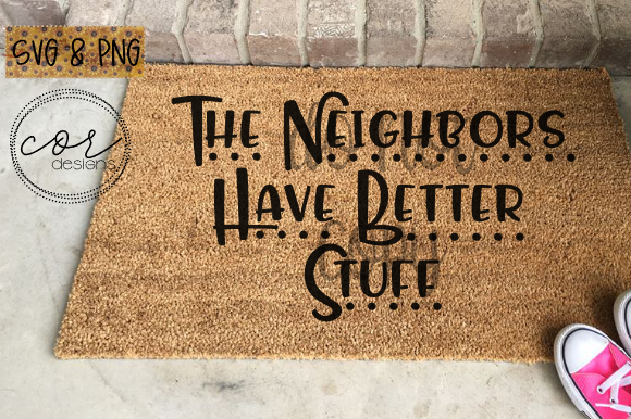 Print on Demand: The Neighbors Have Better Stuff Graphic Crafts By designscor
