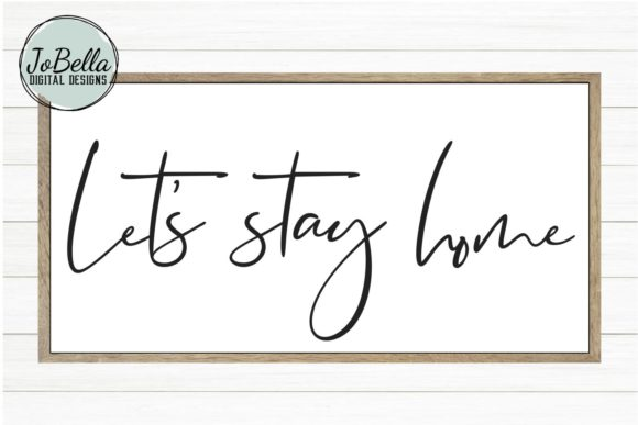 Download Free Let S Stay Home Graphic By Jobella Digital Designs Creative for Cricut Explore, Silhouette and other cutting machines.