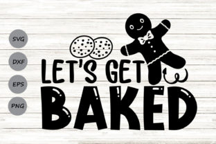 Download Free Let S Get Baked Svg Graphic By Cosmosfineart Creative Fabrica for Cricut Explore, Silhouette and other cutting machines.