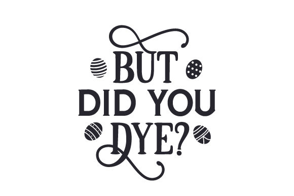 But Did You Dye Easter Craft Cut File By Creative Fabrica Crafts