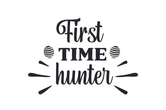 Download Free First Time Hunter Svg Cut File By Creative Fabrica Crafts for Cricut Explore, Silhouette and other cutting machines.
