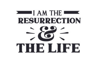 I Am the Resurrection & the Life Easter Craft Cut File By Creative Fabrica Crafts
