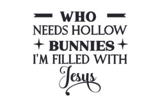 Who Needs Hollow Bunnies, I'm Filled with Jesus Easter Craft Cut File By Creative Fabrica Crafts