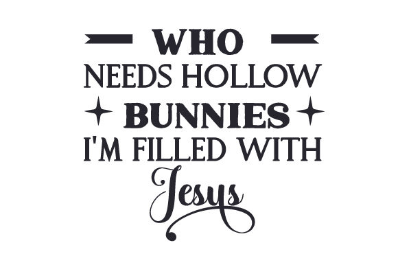 Who Needs Hollow Bunnies, I'm Filled with Jesus Craft Design By Creative Fabrica Crafts