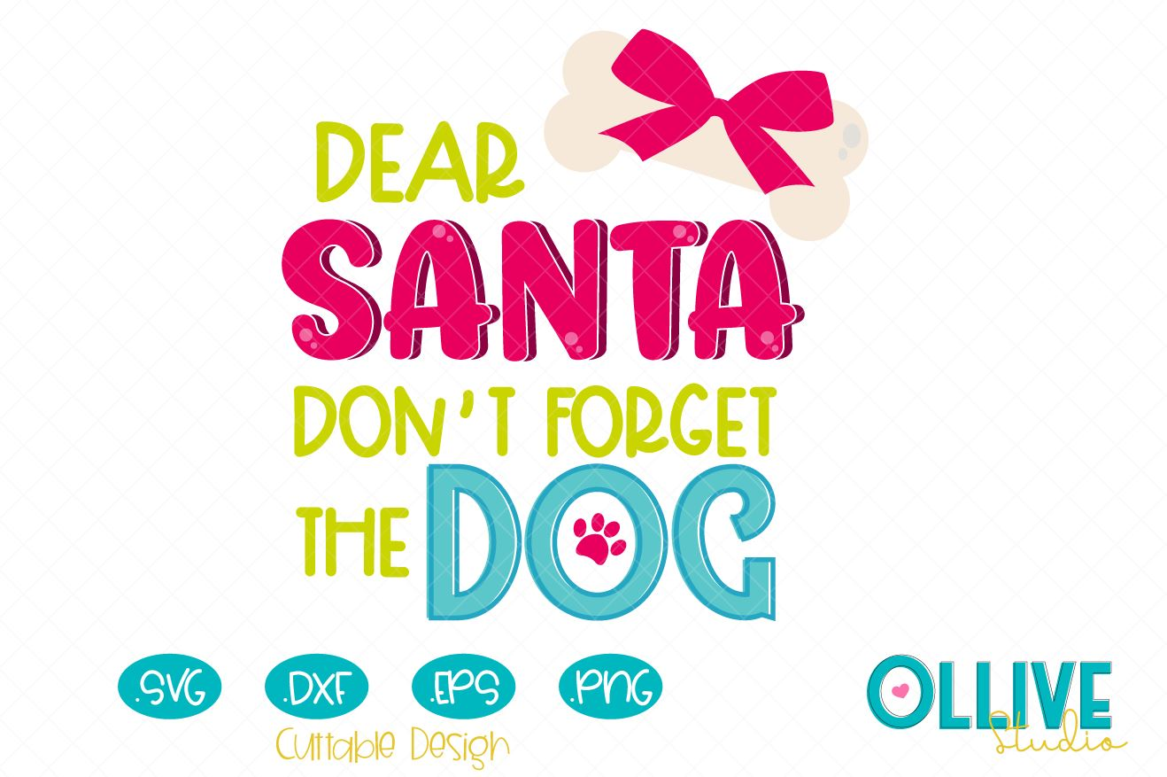 Download Free Dear Santa Don T Forget The Dog Graphic By Ollivestudio for Cricut Explore, Silhouette and other cutting machines.