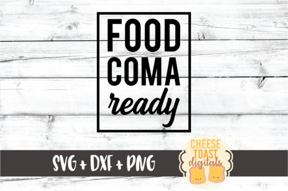 Download Free Food Coma Ready Graphic By Cheesetoastdigitals Creative Fabrica for Cricut Explore, Silhouette and other cutting machines.
