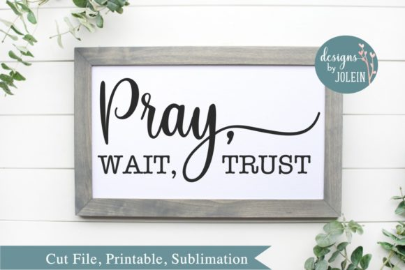 Download Free Pray Wait Trust Graphic By Designs By Jolein Creative Fabrica for Cricut Explore, Silhouette and other cutting machines.