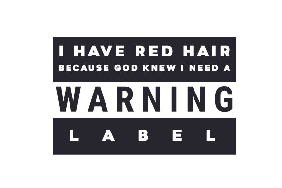 I Have Red Hair Because God Knew I Needed a Warning Label Quotes Craft Cut File By Creative Fabrica Crafts - Image 1