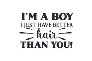 I M A Boy I Just Have Better Hair Than You Svg Cut File By Creative Fabrica Crafts Creative Fabrica