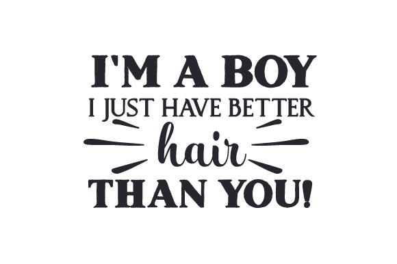 Download Free I M A Boy I Just Have Better Hair Than You Svg Cut File By for Cricut Explore, Silhouette and other cutting machines.