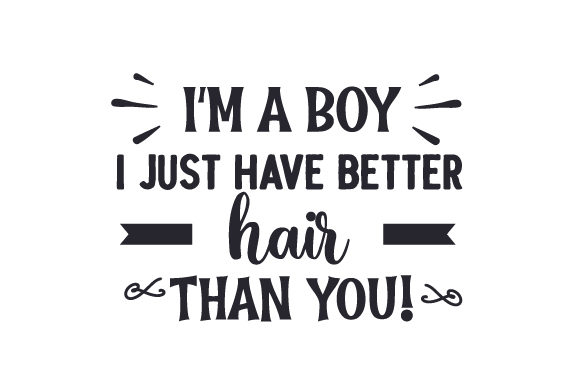 I'M a BOY I Just Have Better Hair Than You! Beauty & Fashion Craft Cut File By Creative Fabrica Crafts