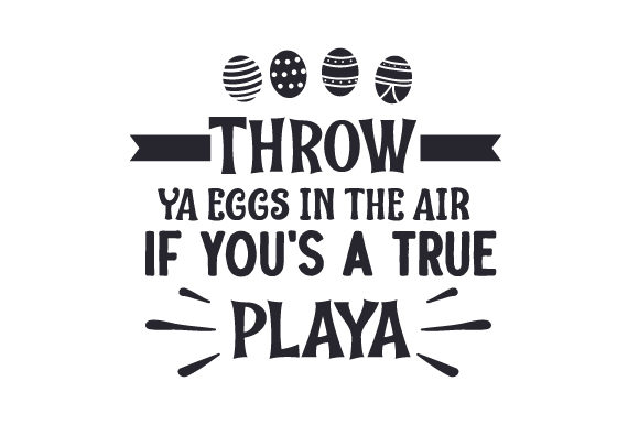 Throw Ya Eggs in the Air if You's a True Playa Easter Craft Cut File By Creative Fabrica Crafts
