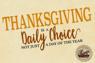 Download Free Thanksgiving Is A Daily Choice Graphic By All Things Designs Creative Fabrica for Cricut Explore, Silhouette and other cutting machines.