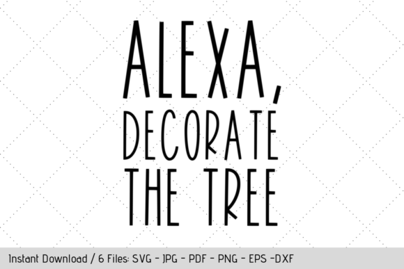 Download Free Alexa Decorate The Tree Graphic By Werk It Girl Supply for Cricut Explore, Silhouette and other cutting machines.