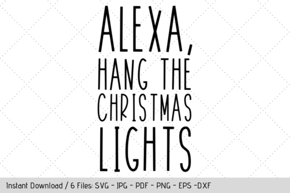 Download Free Alexa Hang The Christmas Lights Graphic By Megan L Lowe for Cricut Explore, Silhouette and other cutting machines.