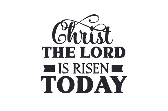 Christ the Lord is Risen Today Easter Craft Cut File By Creative Fabrica Crafts