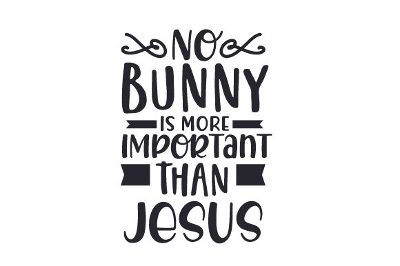 No Bunny is More Important Than Jesus Easter Craft Cut File By Creative Fabrica Crafts